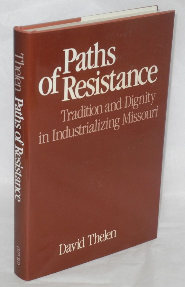 Paths of resistance; tradition and dignity in industrializing Missouri. David Thelen.