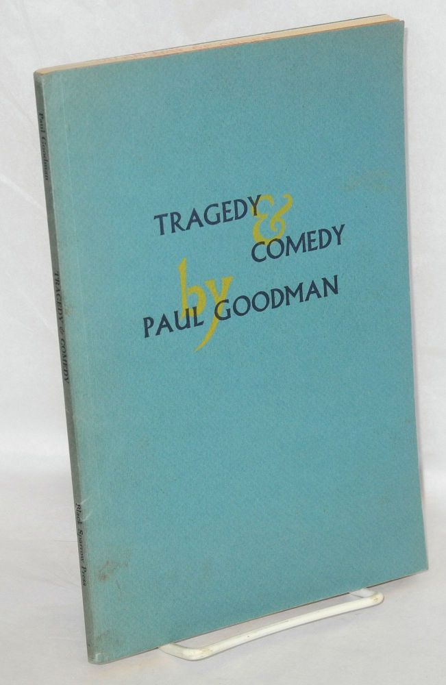 Tragedy & comedy, four cubist plays. Paul Goodman.