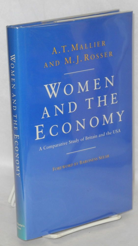 Women and the economy; a comparative study of Britain and the USA. Foreword by Baroness Seear. A. T. Mallier, M J. Rosser.