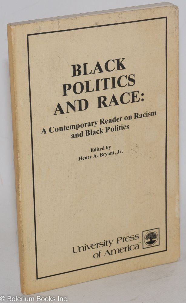 Black politics and race: a contemporary reader on racism and black politics. Henry A. Bryant, ed, Jr.