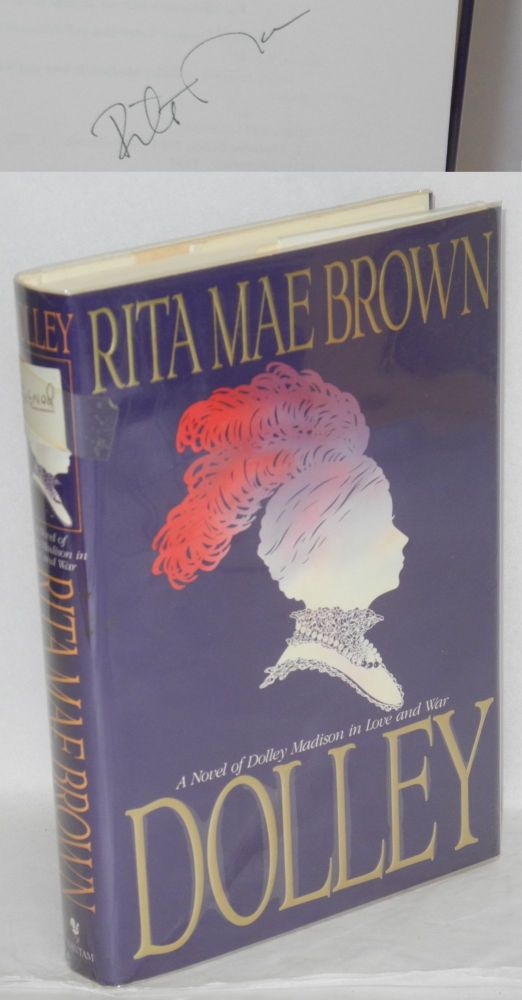 Dolley; a novel of Dolley Madison in love and war. Rita Mae Brown.