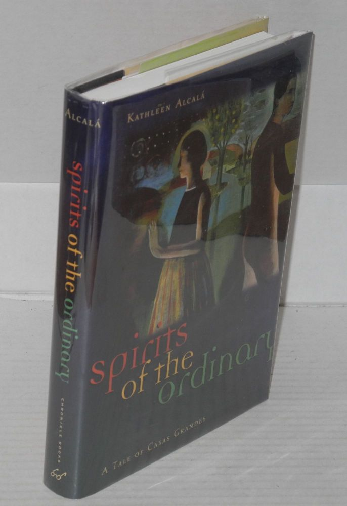Spirits of the ordinary; a tale of Casas Grandes. Kathleen Alcalá.
