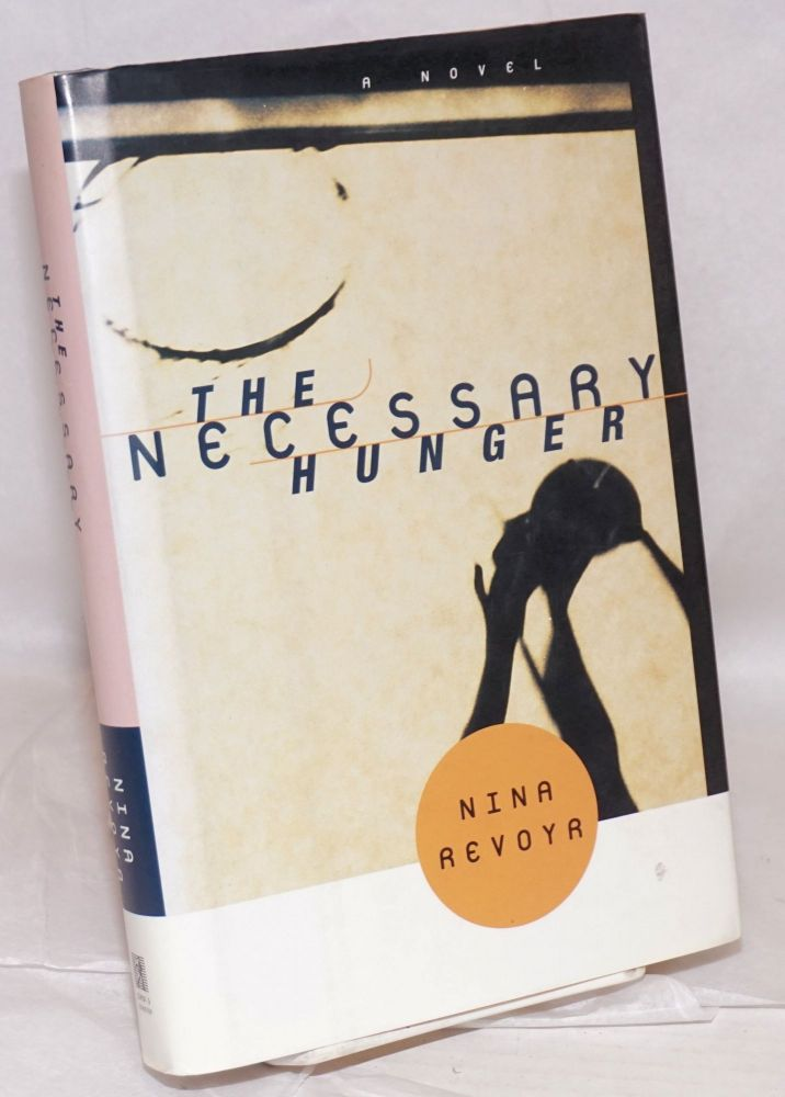 The necessary hunger; a novel. Nina Revoyr.
