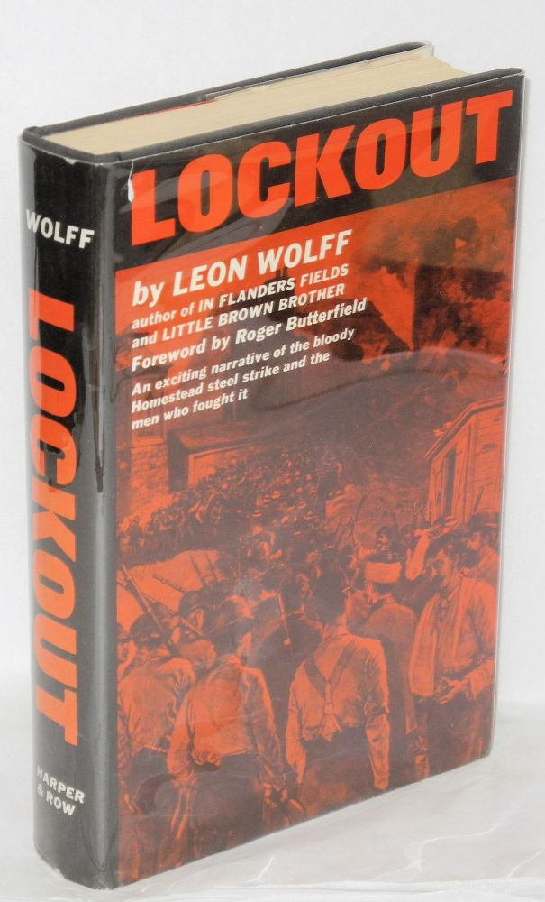 Lockout; the story of the Homestead Strike of 1892: a study of violence, unionism, and the Carnegie Steel Empire. Leon Wolff.