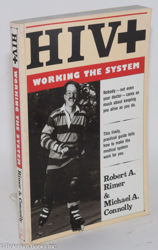HIV+; working the system. Michael Willhoite, Robert A. Rimer, Michael Connolly.