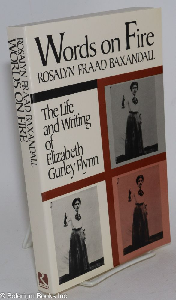 Words on fire; the life and writing of Elizabeth Gurley Flynn. Elizabeth Gurley Flynn, Rosalyn Fraad Baxandall.