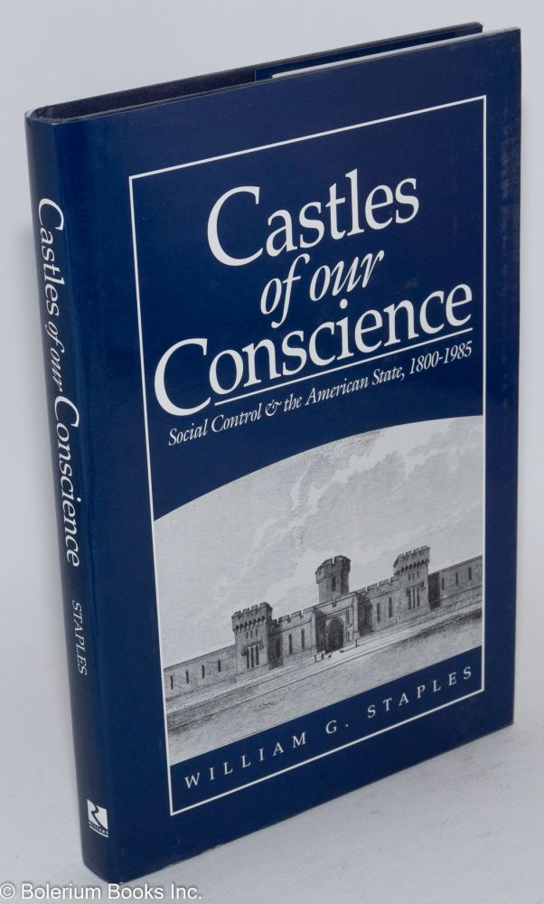 Castles of our conscience; social control and the American state, 1800-1985. William G. Staples.