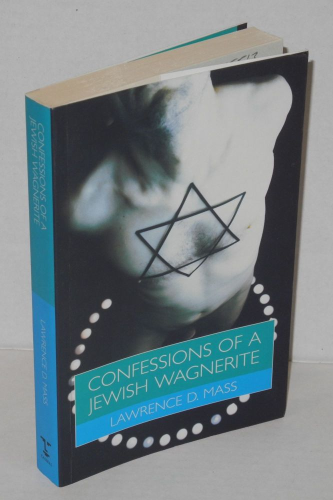 Confessions of a Jewish Wagnerite; being gay and Jewish in america. Lawrence D. Mass, , Dr. Gottfried Wagner.