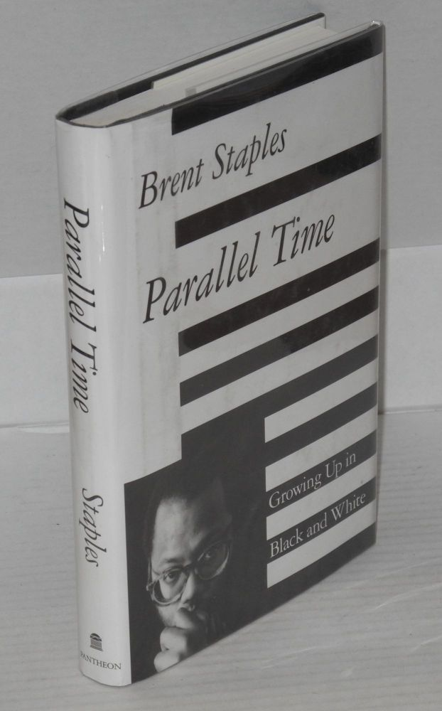 Parallel time; growing up in black and white. Brent Staples.