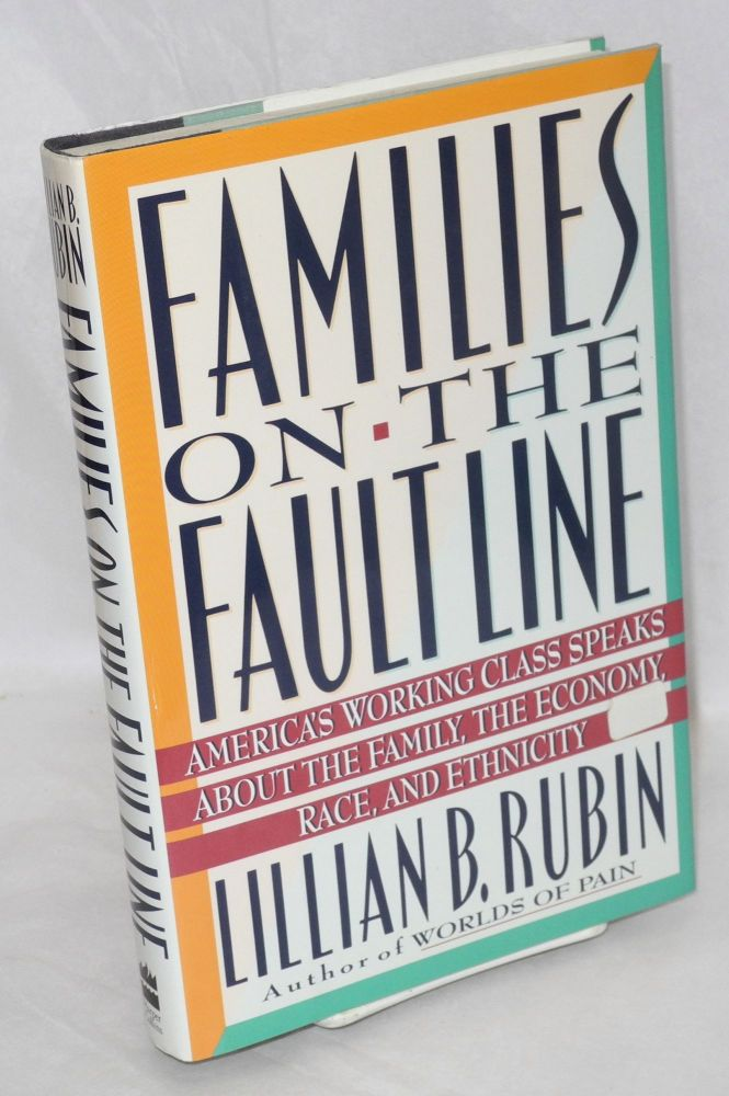 Families on the fault line; America's working class speaks about the family, the economy, race, and ethnicity. Lilliam B. Rubin.