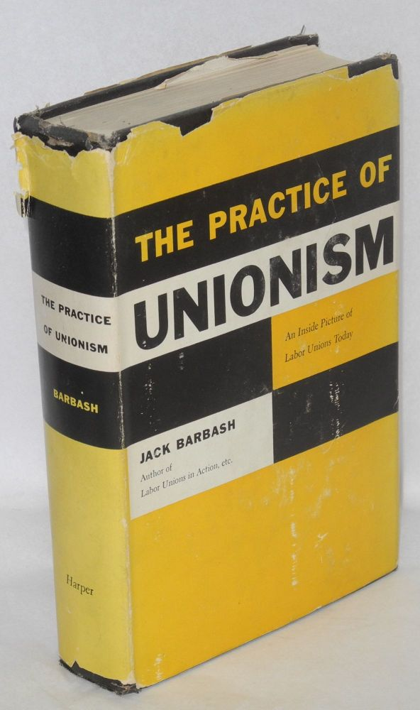 The practice of unionism. Jack Barbash.