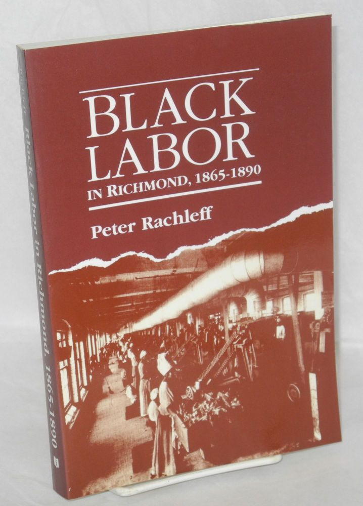 Black labor in the south: Richmond, Virginia, 1865-1890. Peter J. Rachleff.