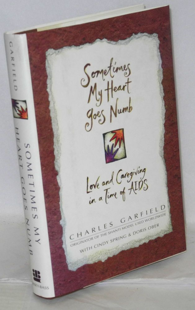 Sometimes my heart goes numb; love and caregiving in a time of AIDS. Doris Ober, Charles Garfield, , Cindy Spring.