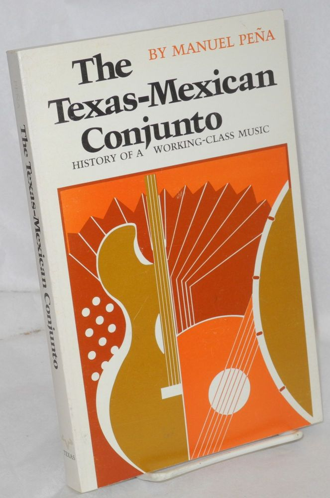 The Texas-Mexican conjunto: history of a working-class music. Manuel H. Peña.