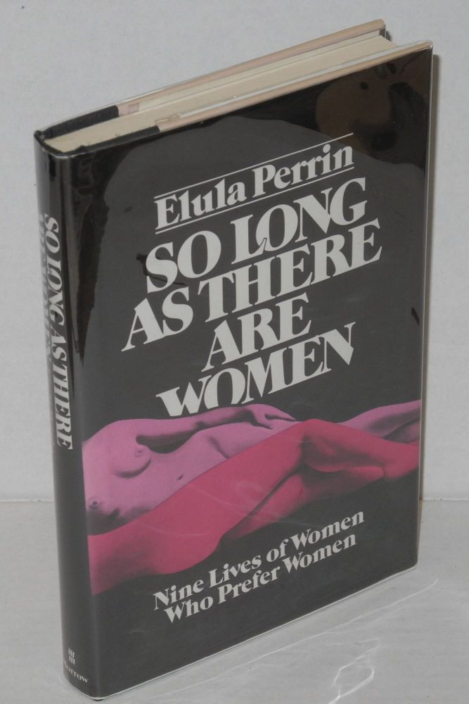 So long as there are women; [dj subtitle: Nine lives of women who prefer women]. Elula Perrin, , Harold J. Salemson.