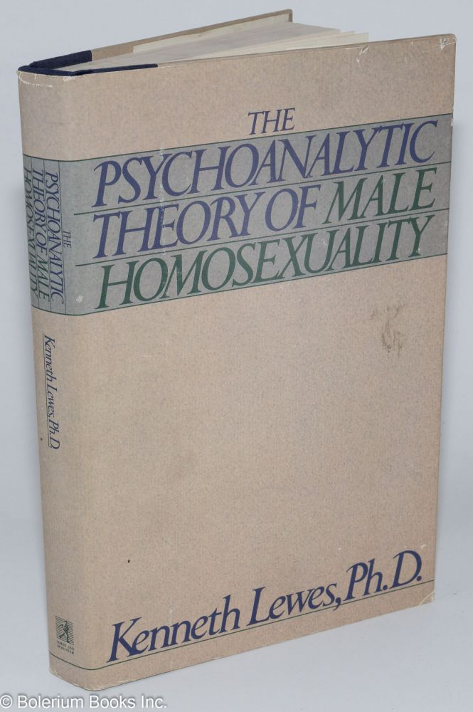 The psychoanalytic theory of male homosexuality. Kenneth Lewes.
