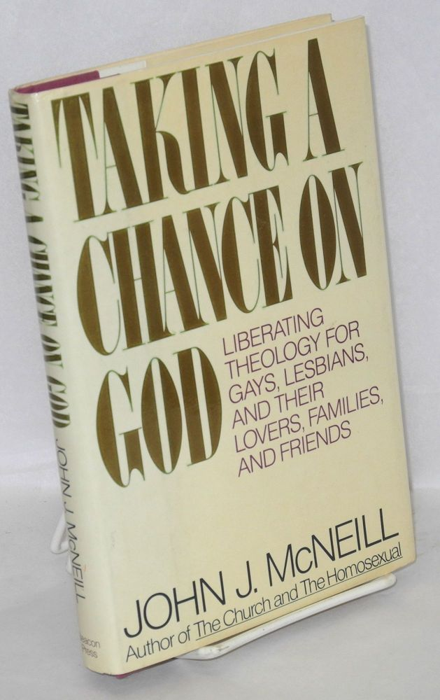 Taking a chance on God; liberating theology for gays, lesbians and their lovers, families, and friends. John J. McNeill.