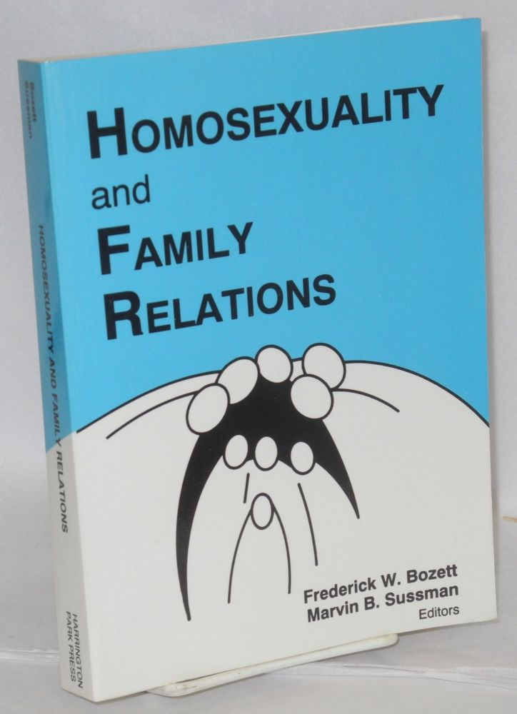Homosexuality and family relations. Frederick W. Bozett, Marvin B. Sussman.