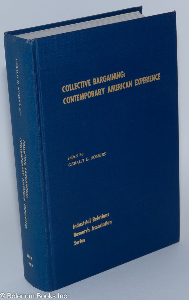 Collective bargaining: contemporary American experience. Gerald G. Somers, ed.