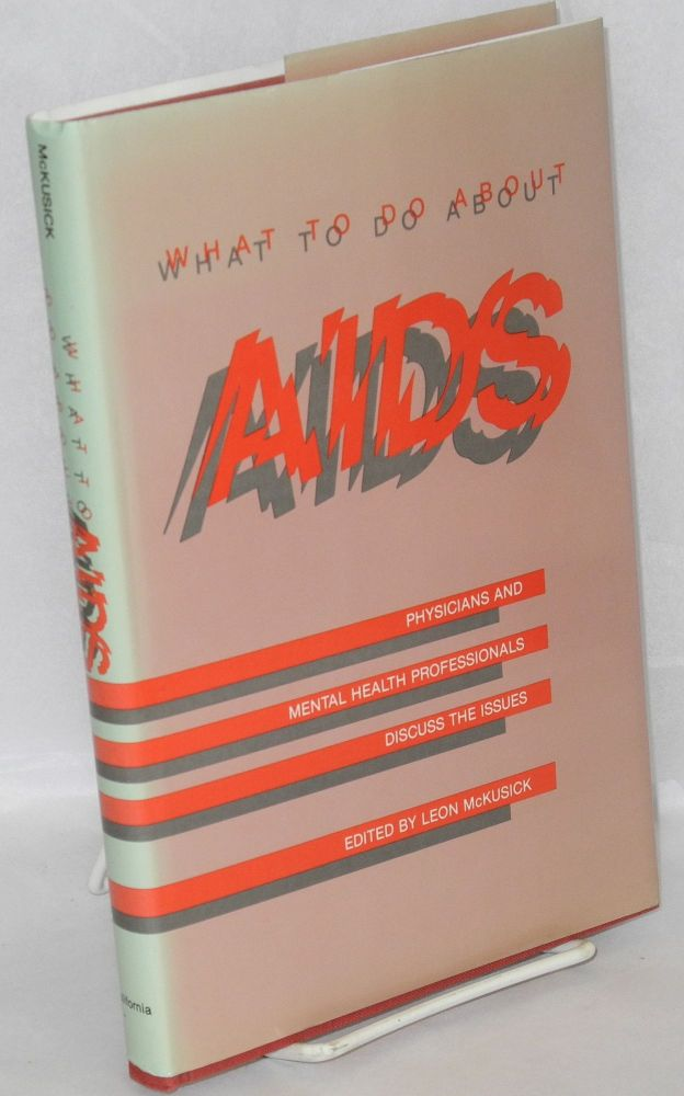 What to do about AIDS; physicians and mental health professionals discuss the issues. Leon McKusick, , Donald I. Abrams, Marcus Conant.