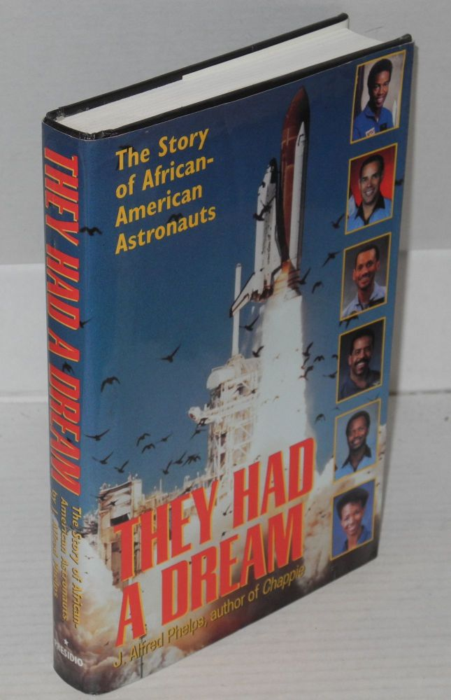 They had a dream; the story of African-American astronauts. J. Alfred Phelps.