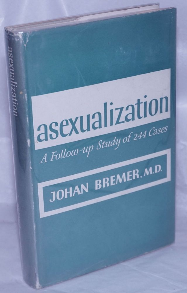 Asexualization; a follow-up study of 244 cases. Johan Bremer.