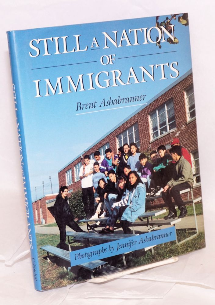 Still a nation of immigrants; photographs by Jennifer Ashabranner. Brent Ashabranner.