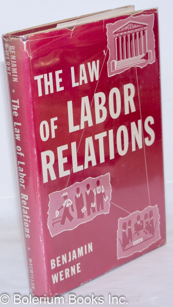 The law of labor relations. Benjamin Werne.