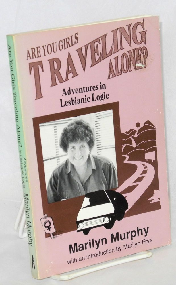 Are you girls traveling alone? Adventures in lesbianic logic. Marilyn Murphy, , Marilyn Frye.