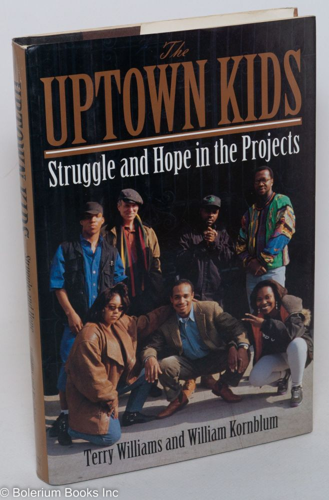 The uptown kids; struggle and hope in the projects. Terry Williams, William Kornblum.