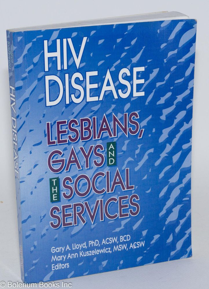 HIV disease: lesbians, gays and the social services. Gary A. Lloyd, eds Mary Ann Kuszelewicz.