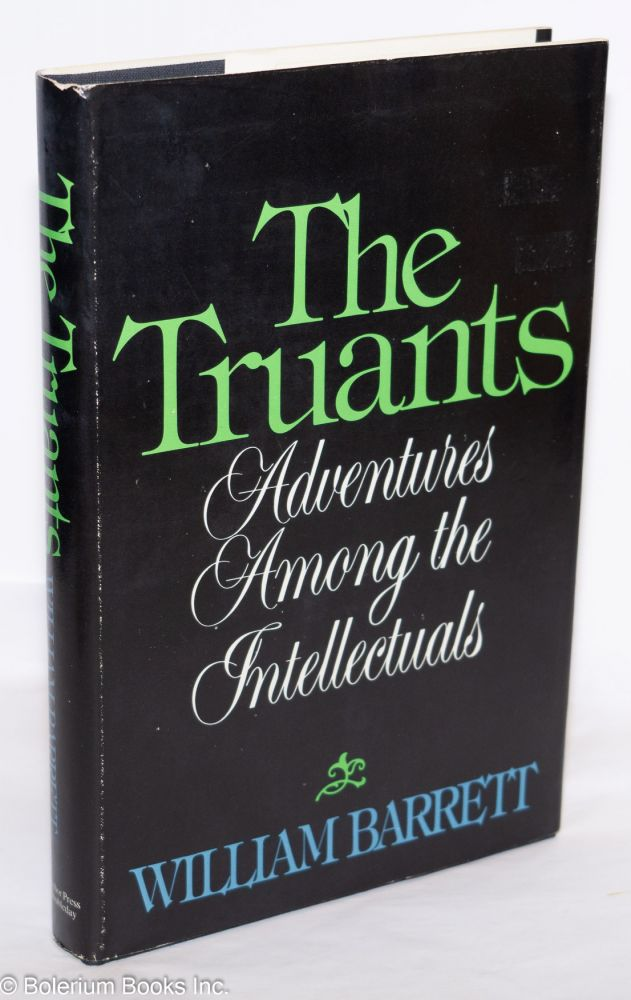 The truants, adventures among the intellectuals. William Barrett.