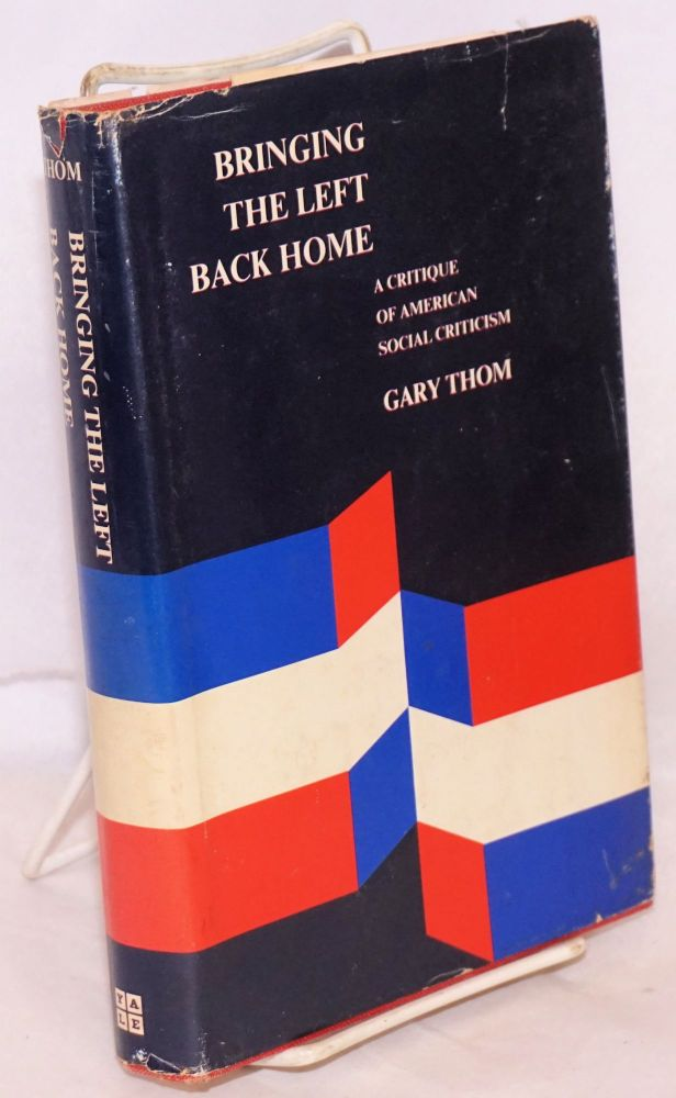 Bringing the left back home; a critique of American social criticism. Gary Thom.