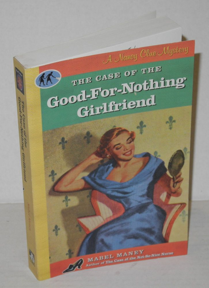 The case of the good-for-nothing girlfriend; a Nancy Clue mystery. Mabel Maney.