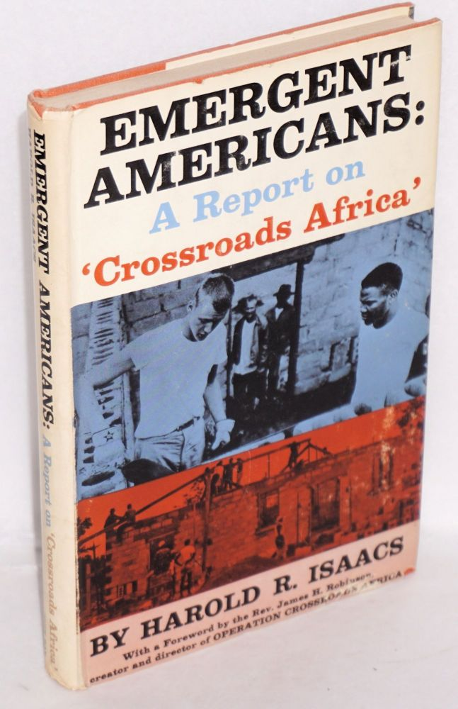 Emergent Americans; a report on 'Crossroads Africa', with a foreword by James H. Robinson, illustrated. Harold R. Isaacs.