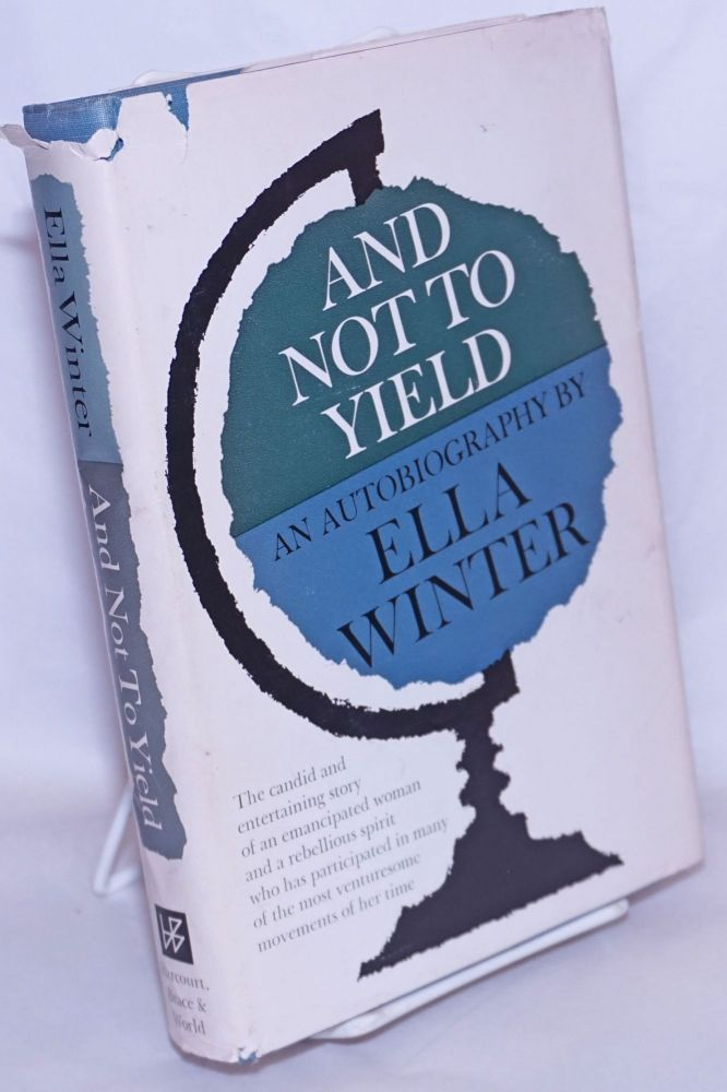 And not to yield; an autobiography. Ella Winter.