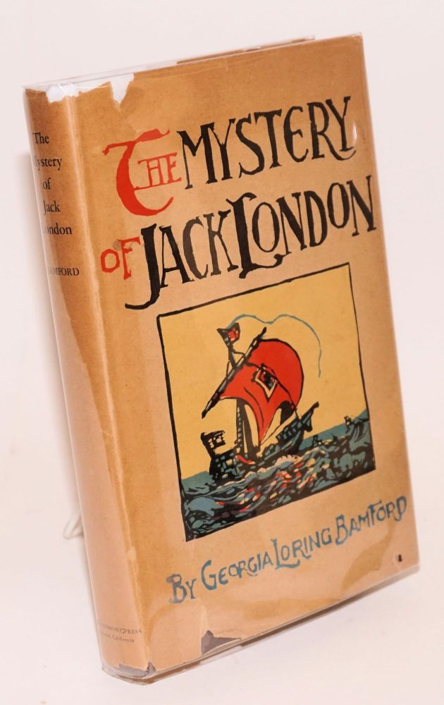 The Mystery of Jack London, some of his friends, also a few letters, a reminiscence. With illustrations by the author and also from photographs. George Loring Bamford.