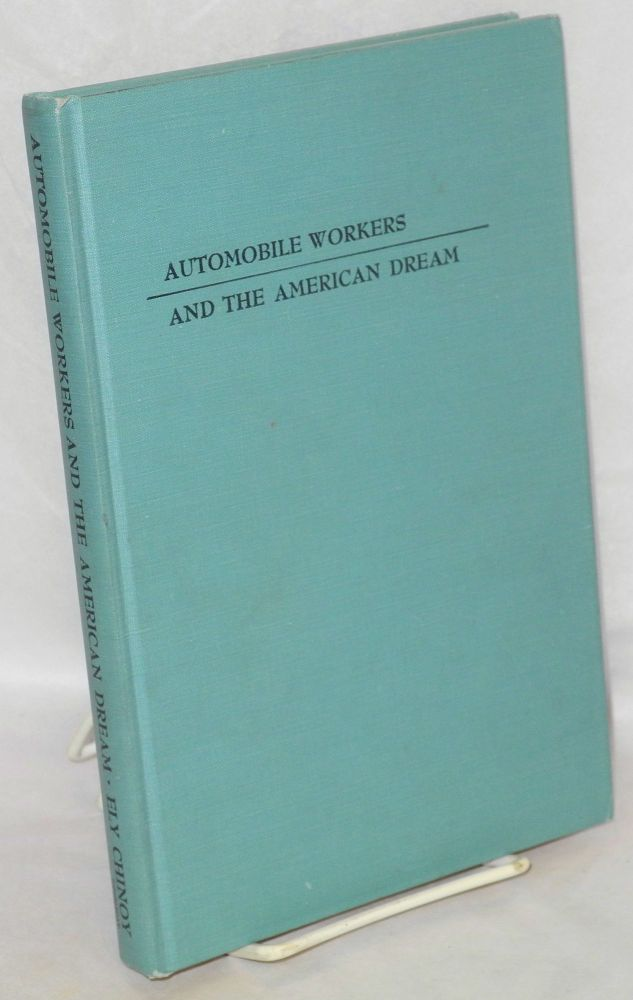 Automobile workers and the American dream. Introduction by David Reisman. Ely Chinoy.