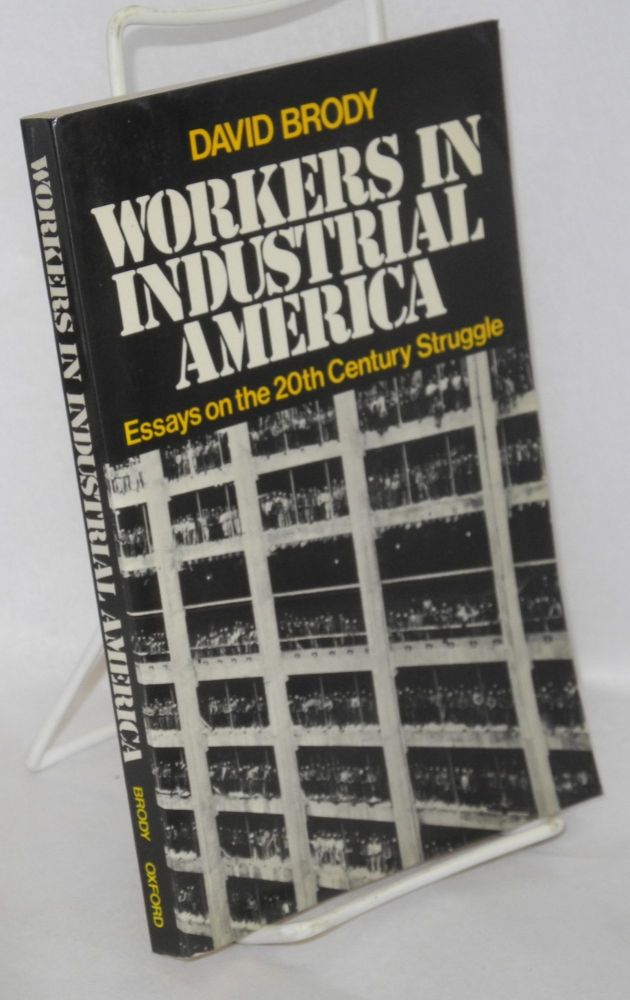 Workers in Industrial America; essays on the twentieth century struggle. David Brody.