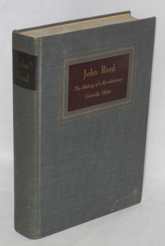 John Reed, the making of a revolutionary. With the assistance of John Stuart. Granville Hicks.