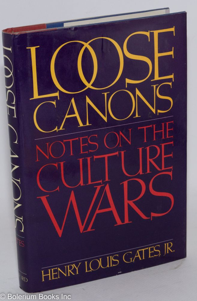 Loose canons; notes on the culture wars. Henry Louis Gates, Jr.