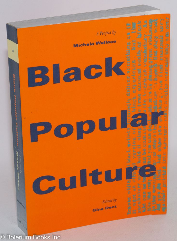Black popular culture; edited by Gina Dent. Michele Wallace.