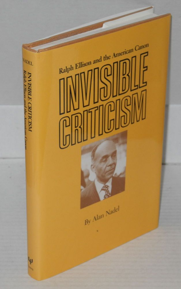 Invisible criticism; Ralph Ellison and the American canon. Alan Nadel.