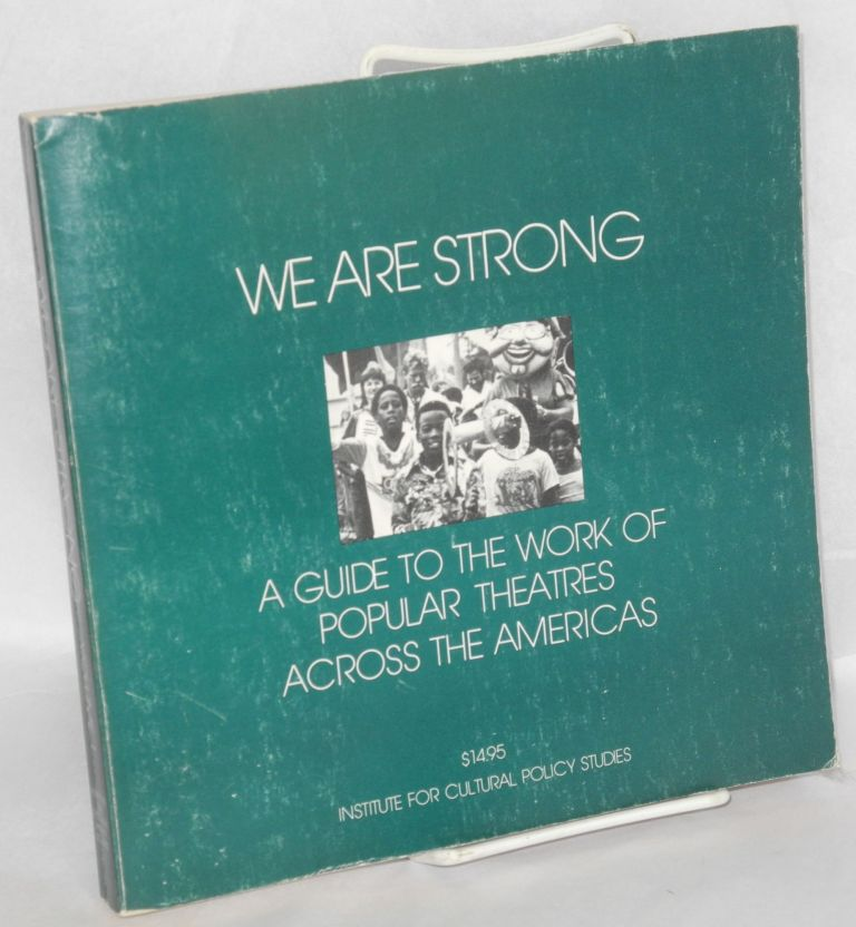 We are strong. A guide to the work of popular theatres across the Americas, volume one