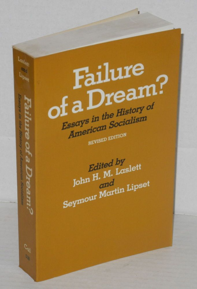 Failure of a dream? Essays in the history of American socialism. Revised edition. John H. M. Laslett, eds Seymour Martin Lipset.