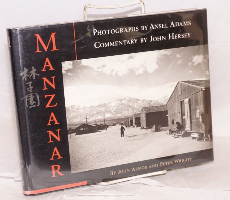 Manzanar; commentary by John Hersey, photogaphs by Ansel Adams. John Armor, Peter Wright.