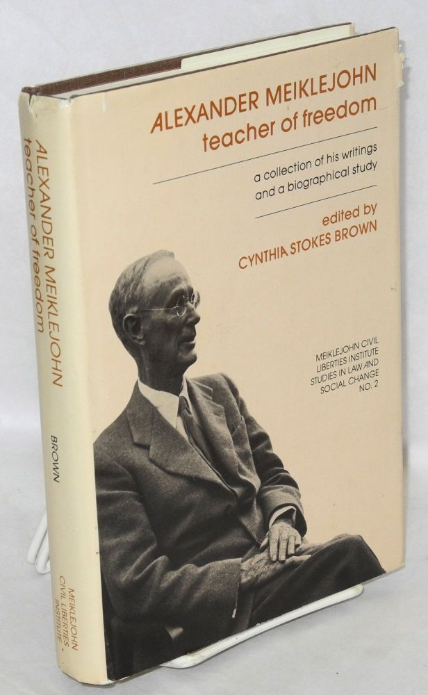 Alexander Meiklejohn, teacher of freedom. A collection of his educational, philosophical and legal writings, along with a biographical study and introductions to the sections. Alexander Meiklejohn, Cynthia Stokes Brown.