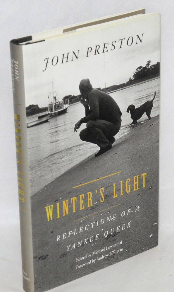 Winter's light; reflections of a Yankee queer. Michael Lowenthal, Andrew Holleran, John Preston, edited.