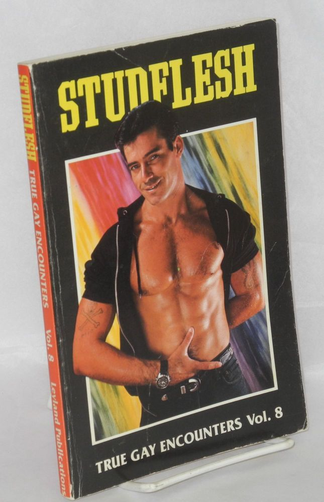 Studflesh; true gay encounters, volume 8. Winston Leyland, , William Cozad, Skip Travis.