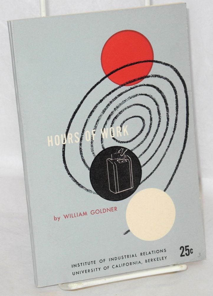Hours of work. Edited by Irving Bernstein. William Goldner.